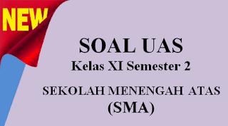 K13 2019:  Latihan Soal UH/PH/UTS/MID/PTS/UAS/PAT SMA Kelas XI Semester 2 dan Jawaban Kurikulum 2013