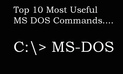 top 10 most useful ms-dos commands, best dos command, ms-dos command, useful dos command, 10 best dos command,