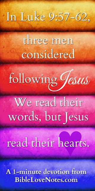 Luke 9:57-62, Jesus asked him to follow, men say they will follow Jesus