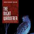 """The Night Wanderer"" Drew H. Taylor"