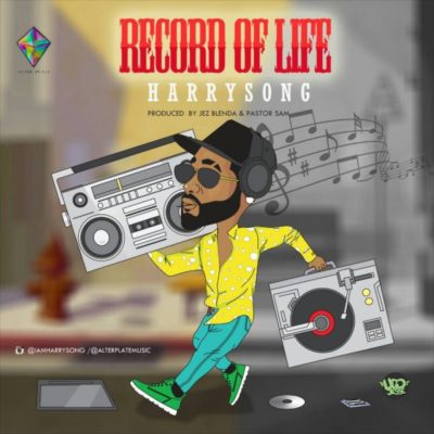 Harrysong – RECORD OF LIFE (New Mp3 Music)