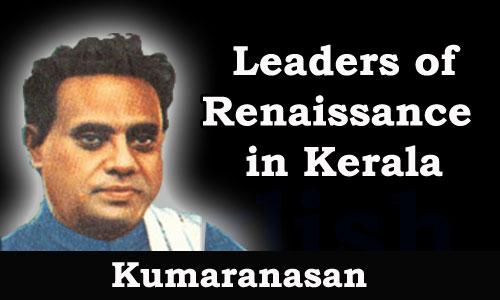 Kerala PSC - Leaders of Renaissance in Kerala - N. Kumaran Ashan