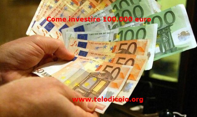Come investire 100.000 euro oggi
