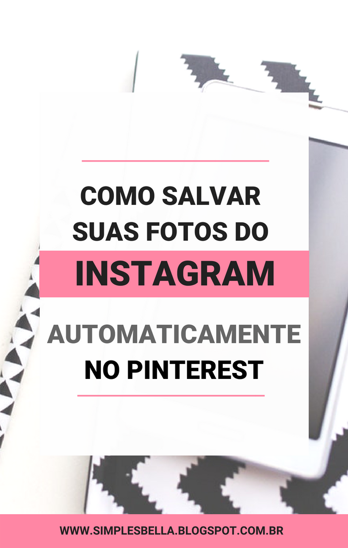 Como salvar suas fotos do Instagram automaticamente no Pinterest