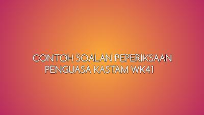 Contoh Soalan Peperiksaan Online Penguasa Kastam WK41 2019