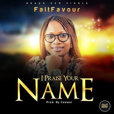 Gospel Song; FaitFavour – I Praise Your Name