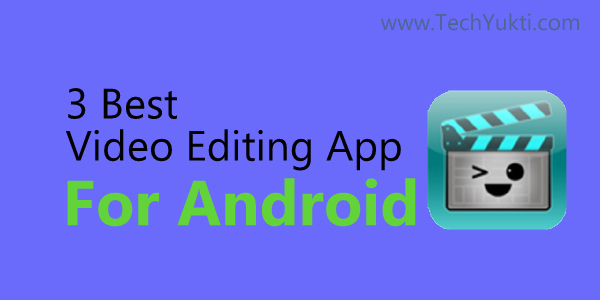 3 Best Video Editing App For Android