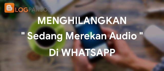 """Cara Menghilangkan Tanda """" Sedang Merekam """" Di WhatsApp"""