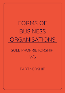 Forms of Business Organisations - Sole Proprietorship and Partnership