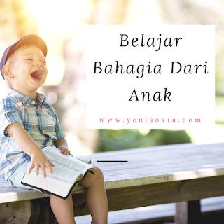 Belajar Bahagia Dari Anak