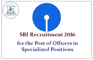 SBI Recruitment 2016 for the Post of Officers in Specialized Positions