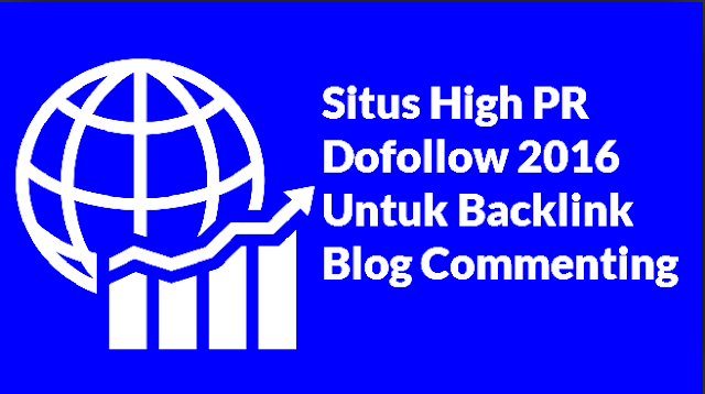 Situs High PR Dofollow 2016 Untuk Backlink Blog Commenting by Anas Blogging Tips