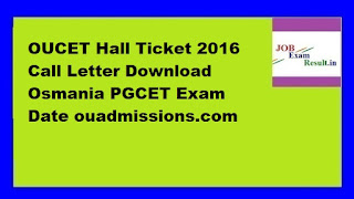 OUCET Hall Ticket 2016 Call Letter Download Osmania PGCET Exam Date ouadmissions.com