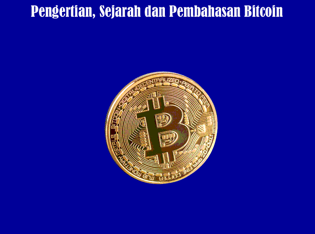 Pengertian Bitcoin, Sejarah dan Pembahasan Perjalanan Bitcoin Terlengkap