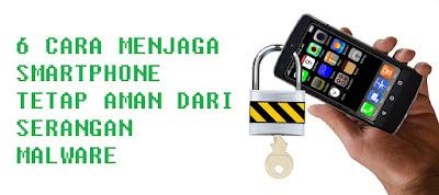 6 Cara Agar Smartphone Tetap Aman Dari Serangan Malware