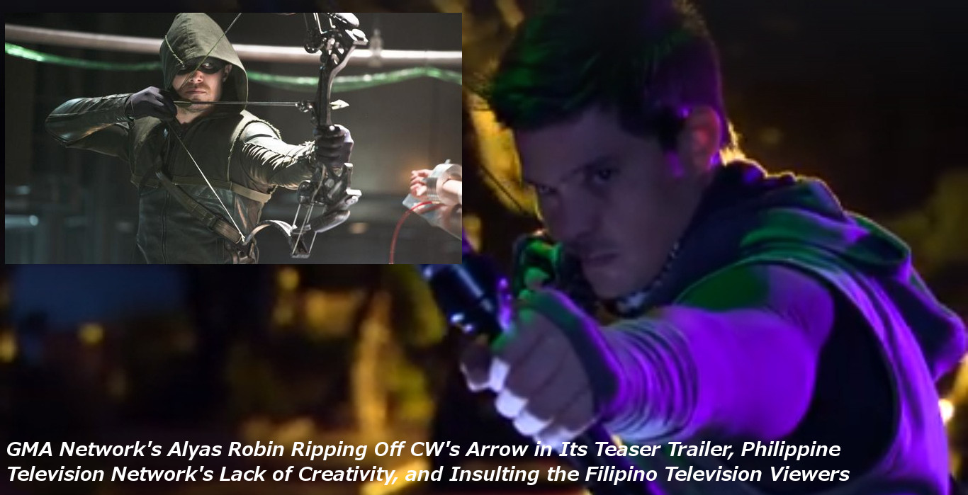 GMA Network's Alyas Robin Ripping Off CW's Arrow in Its Teaser Trailer, Philippine Television Network's Lack of Creativity, and Insulting the Filipino Television Viewers