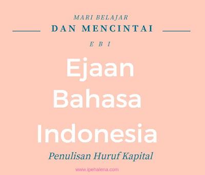 Cintai Ejaan Bahasa Indonesia - Penulisan Huruf Kapital