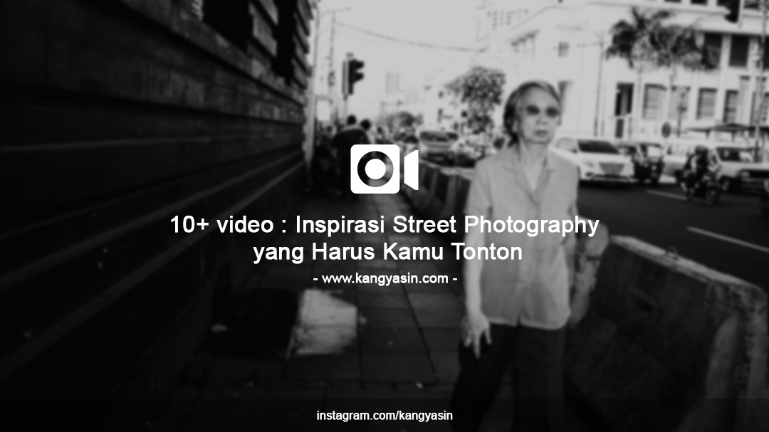 10 video inspirasi street photography yang harus kamu tonton