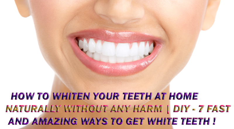 how to whiten your teeth at home naturally without any harm diy
