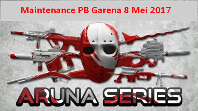 Maintenance Server PB Garena 8 Mei 2017 Aruna Series
