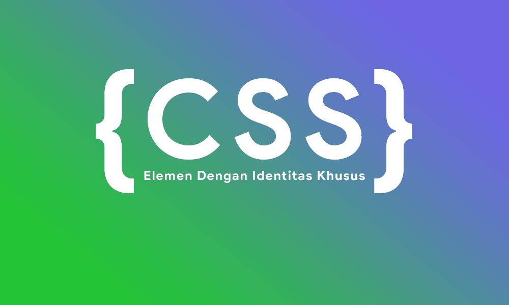 CSS Selector Untuk Elemen Dengan Identitas Khusus