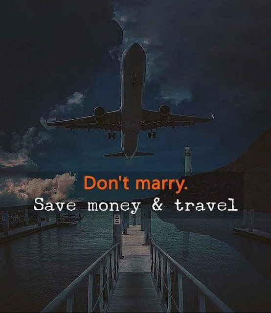 Don't marry, save money and travel