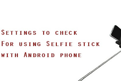 Unable to use selfie stick with Android phone? Settings to check.