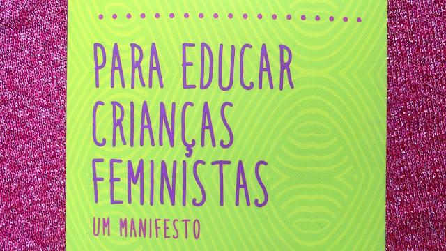 Resenha Livro Para educar crianças feministas