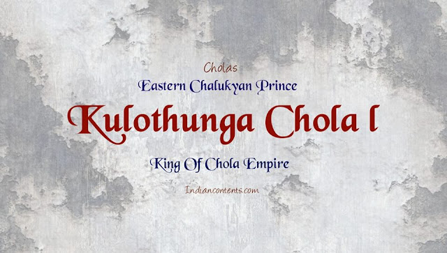 Kulothunga Chola I - An Eastern Chalukyan Prince Become King Of Chola Empire