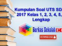 Kumpulan Soal UTS SD/MI 2017 Kelas 1, 2, 3, 4, 5, 6 Lengkap