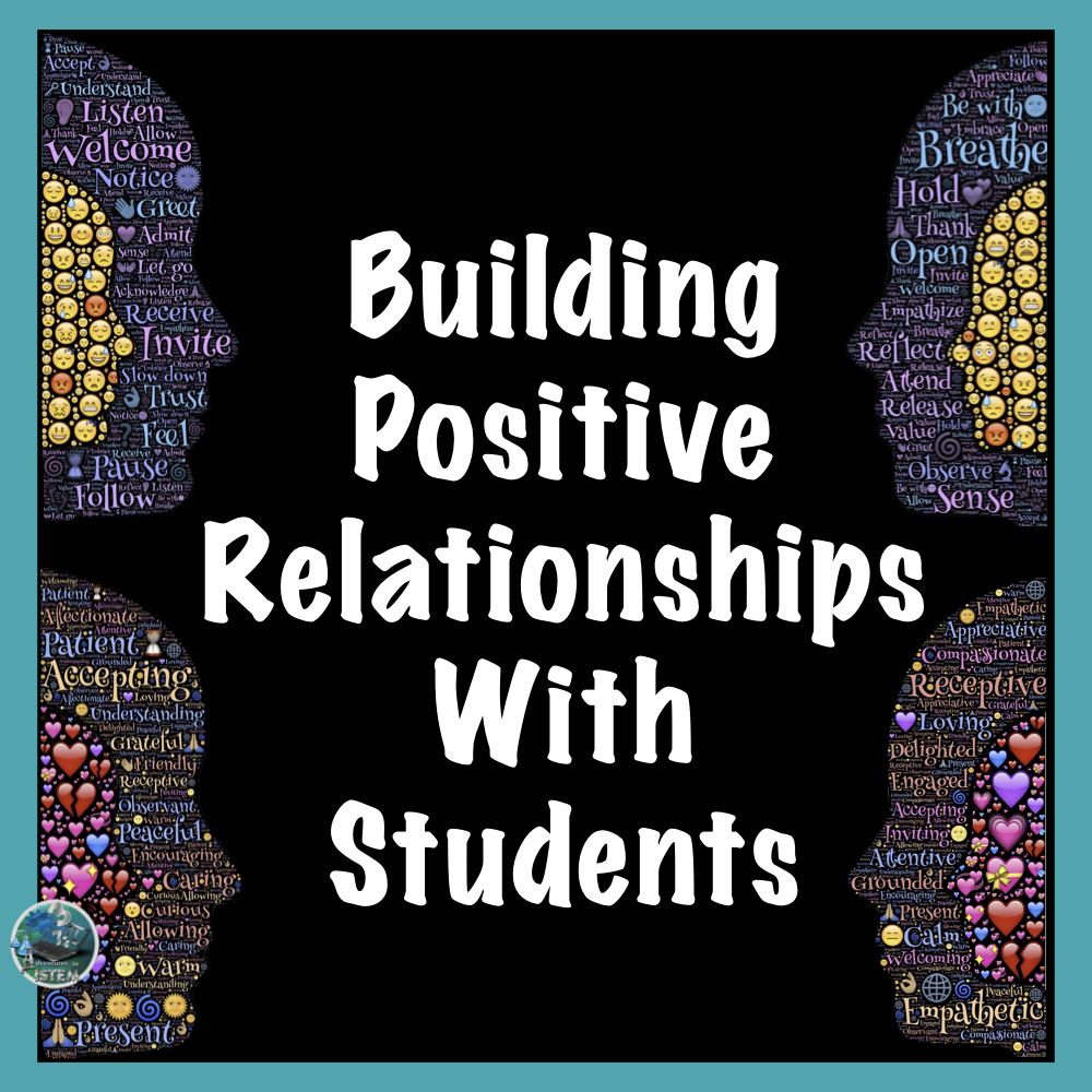 Adventures In Istem And Beyond How To Build A Positive Relationship With Your Students
