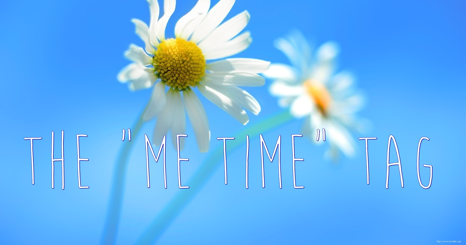 "THE ""ME TIME"" TAG + NOMINACJE :)"