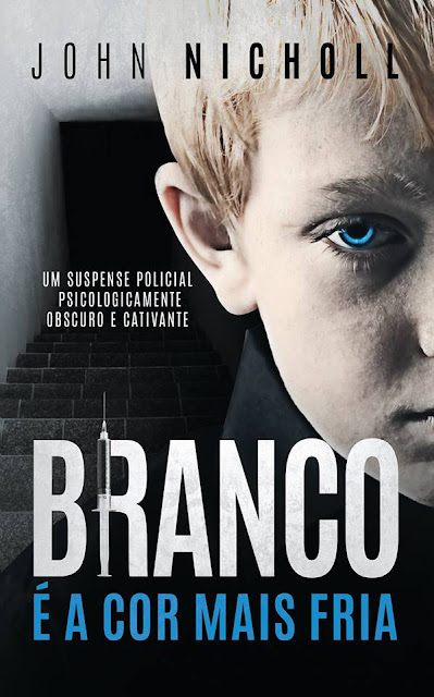 Branco é a cor mais fria Um suspense policial psicologicamente obscuro e cativante - John Nicholl