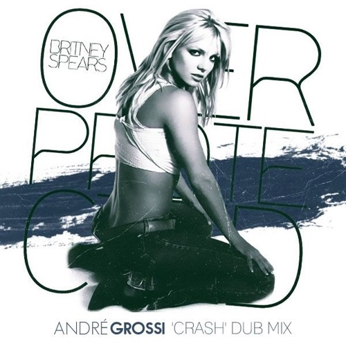 Britney Spears - Overprotected (André Grossi 'Crash' Dub Mix)
