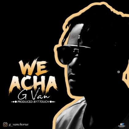 Download Audio | G Van - We Acha