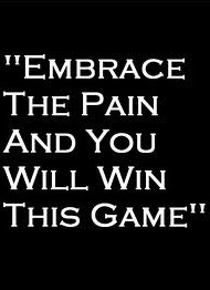 Embrace the pain and you will win this game