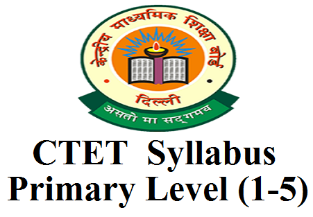 CTET  syllabus  Primary Level (Class 1 to 5 )