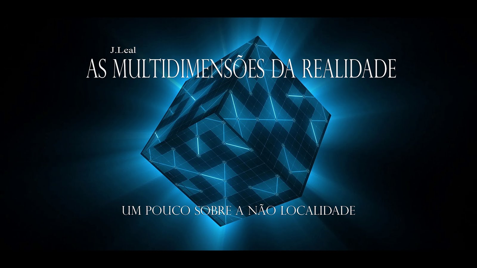 J Leal - The multidimensions of Reality and why we do not