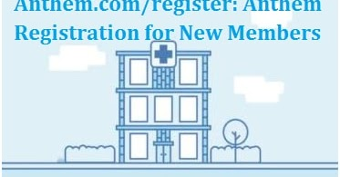 Anthem.com/register: Anthem Registration for New Members ...