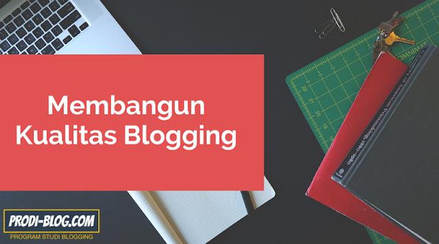 Cara Membangun Kualitas Blogging dan Menerapkannya Di Blog