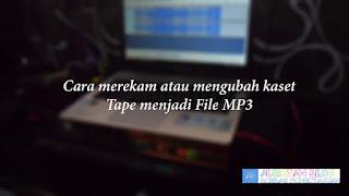 Cara merekam kaset Tape menjadi file MP3
