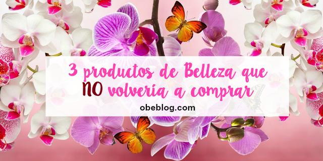 3_productos_de_Belleza_que_no_volvería_a_comprar_ObeBlog_01