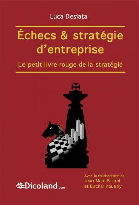 Echecs et stratégie d'entreprise de Luca Desiata aux Editions Dicoland.com