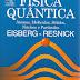 Física Quântica - Átomos, Moléculas, Sólidos, Núcleos e Partículas - Eisberg e Resnick