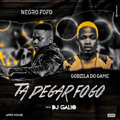 Negro Fofo, Godzila Do Game & Dj Gálio - Ta Pegar Fogo (Afro House)