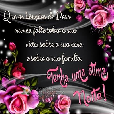 Que as bênçãos de Deus nunca falte sobre a sua vida, sobre a sua casa e sobre a sua família. Tenha uma ótima Noite!