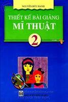 Thiết kế bài giảng Mỹ thuật 2 - Nguyễn Hữu Hạnh
