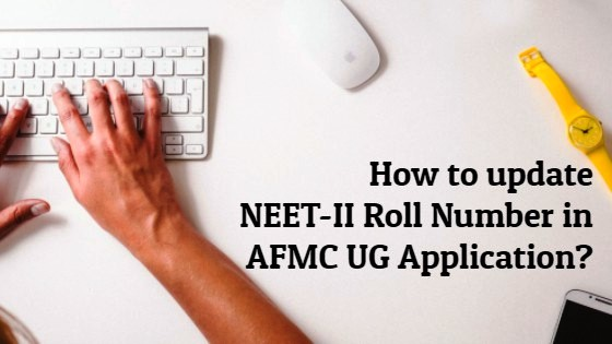 How to update NEET-II Roll Number in AFMC UG Application?