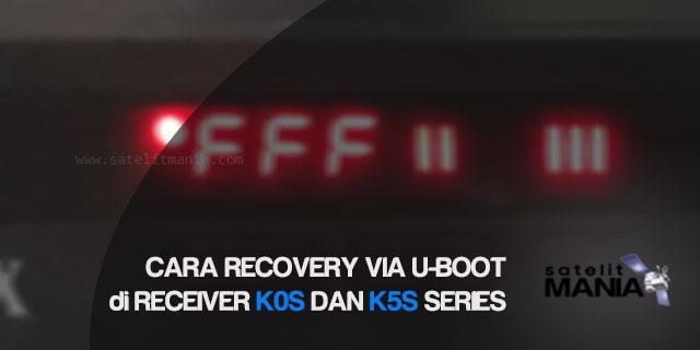 Cara Recovery Receiver K0S dan K5S via U-Boot Flashdisk