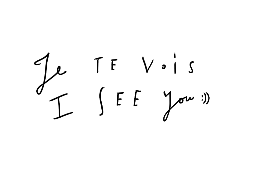/ JE TE VOIS / I SEE YOU/
